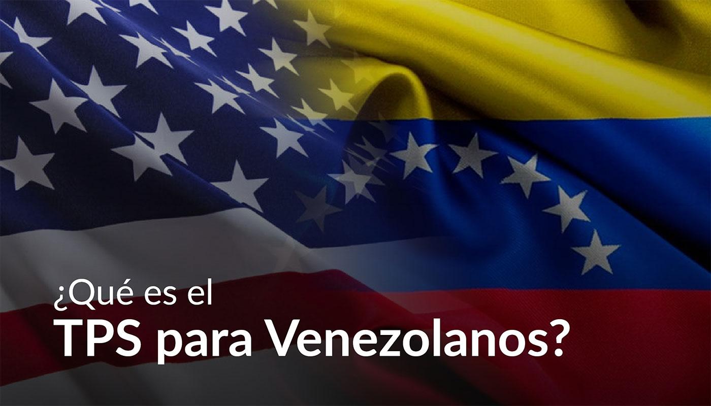 Venezuela Recibió un Nuevo Estatus De protección Temporal o TPS de 18 Meses, Designación desde el 9 de marzo de 2021 hasta el 9 de septiembre de 2022